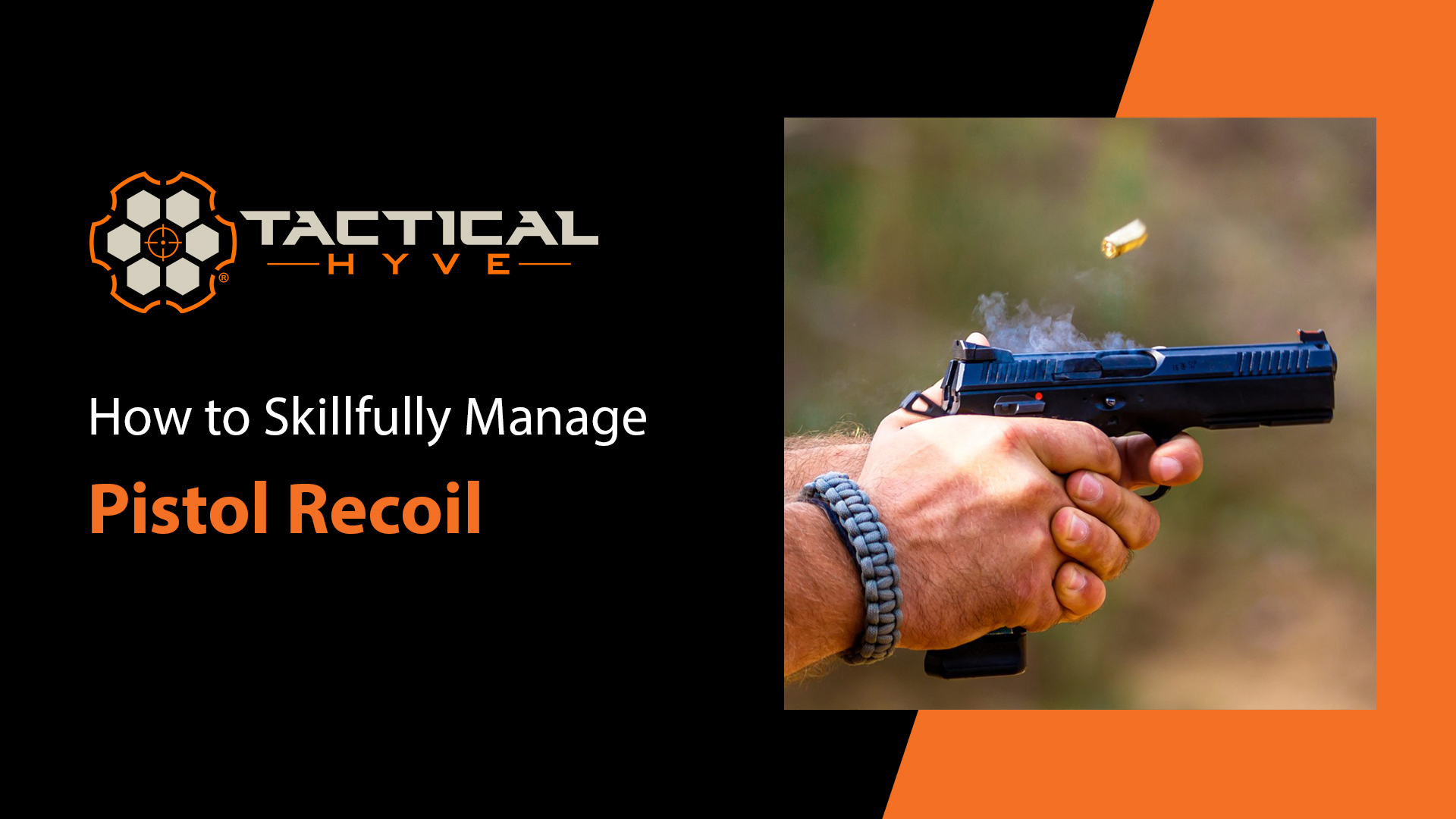 How to Skillfully Manage & Control Pistol Recoil - Tactical Hyve